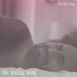 The Holy Gasp - The Mating Song
